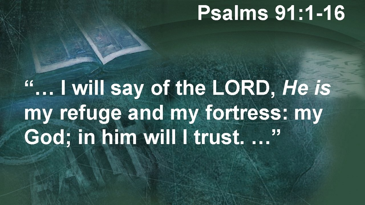"""Psalms 91: 1 -16 """"… I will say of the LORD, He is my"""
