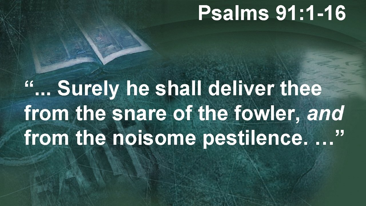 """Psalms 91: 1 -16 """". . . Surely he shall deliver thee from the"""