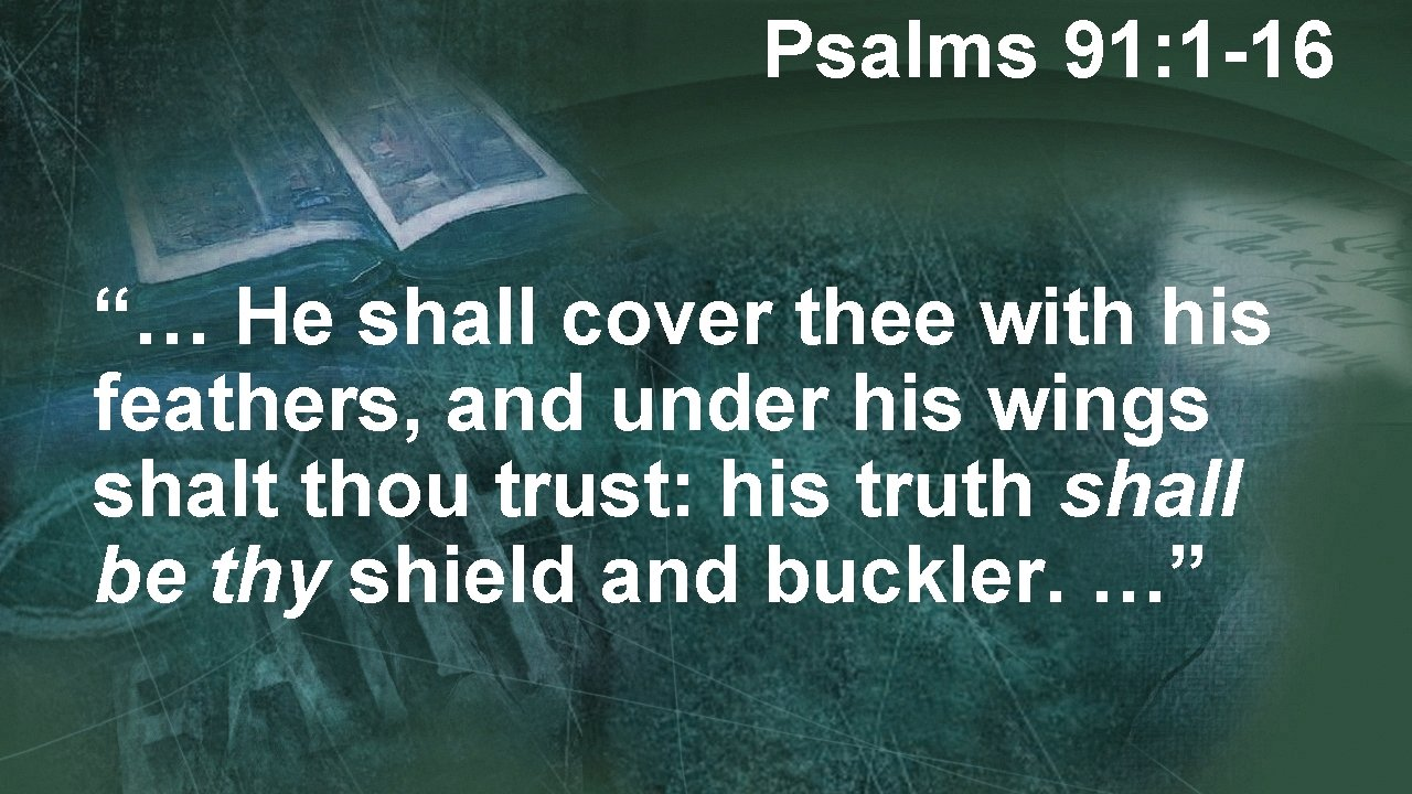 """Psalms 91: 1 -16 """"… He shall cover thee with his feathers, and under"""