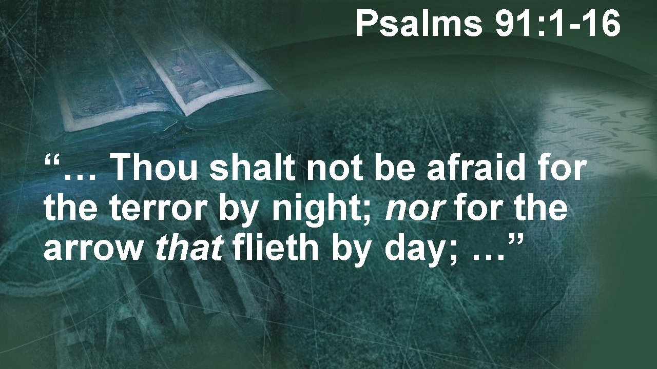 """Psalms 91: 1 -16 """"… Thou shalt not be afraid for the terror by"""