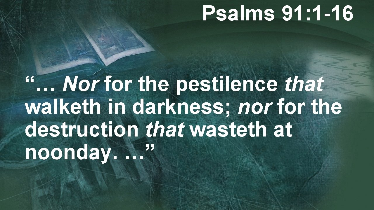 """Psalms 91: 1 -16 """"… Nor for the pestilence that walketh in darkness; nor"""