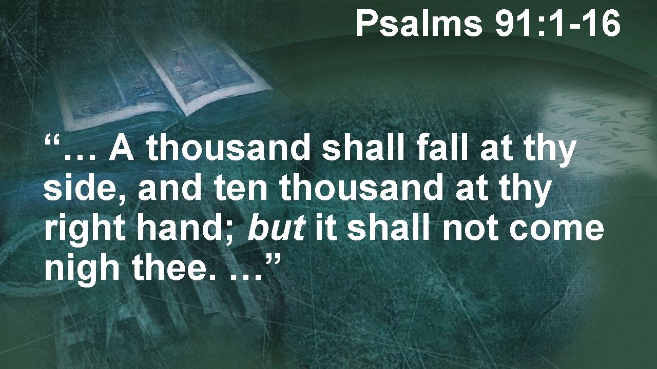 """Psalms 91: 1 -16 """"… A thousand shall fall at thy side, and ten"""