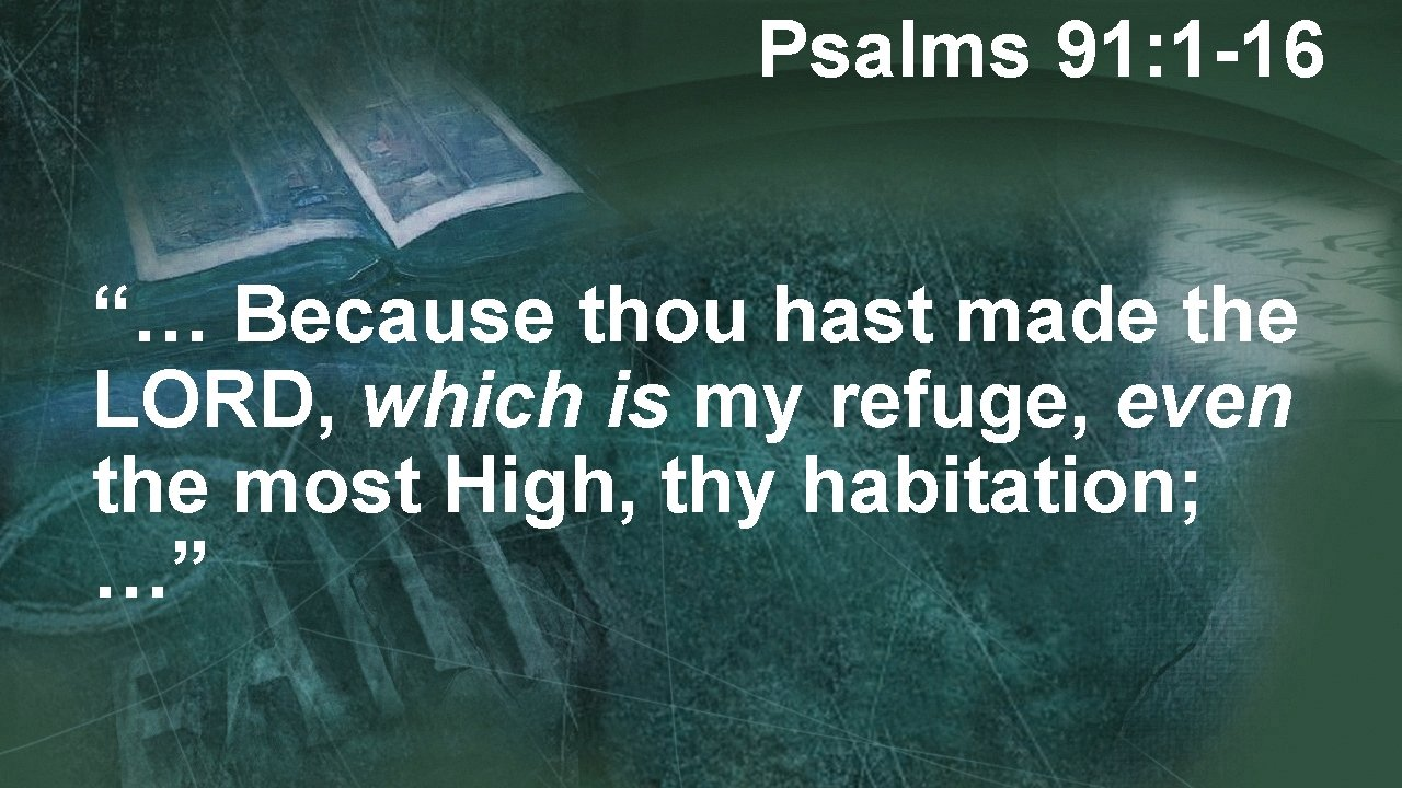"""Psalms 91: 1 -16 """"… Because thou hast made the LORD, which is my"""