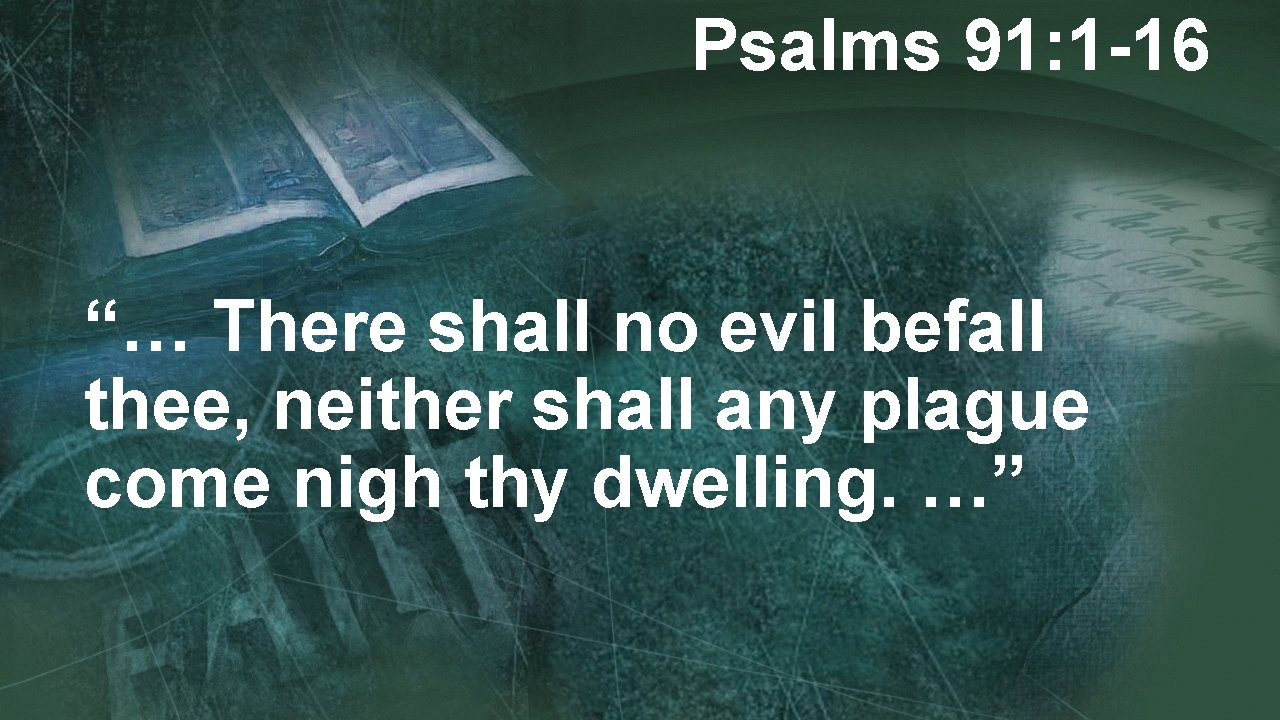 """Psalms 91: 1 -16 """"… There shall no evil befall thee, neither shall any"""