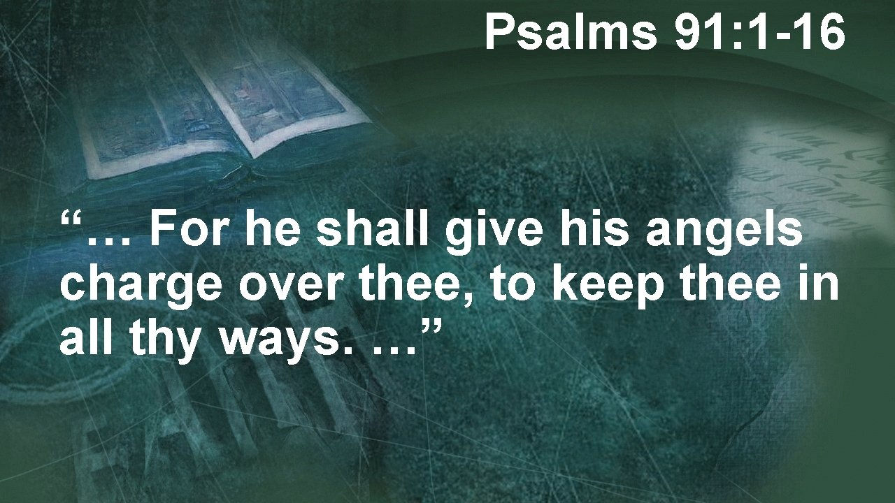 """Psalms 91: 1 -16 """"… For he shall give his angels charge over thee,"""