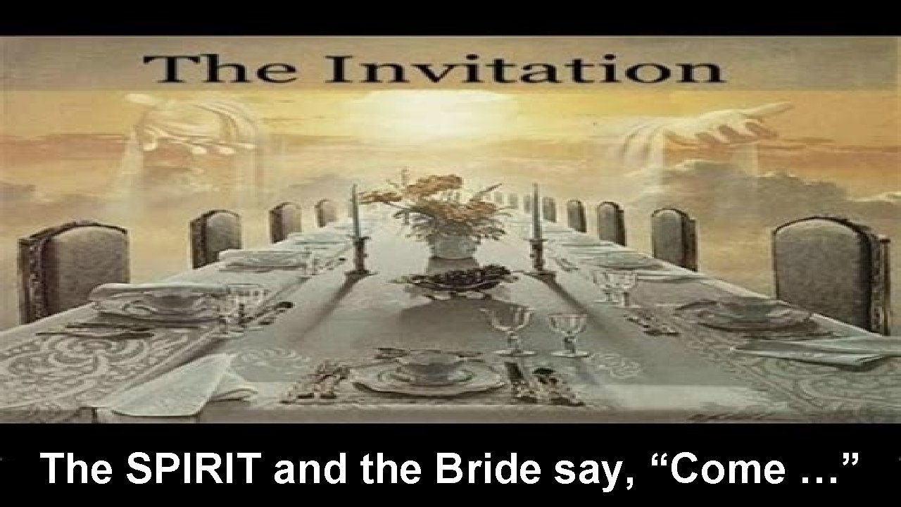 """The SPIRIT and the Bride say, """"Come …"""""""