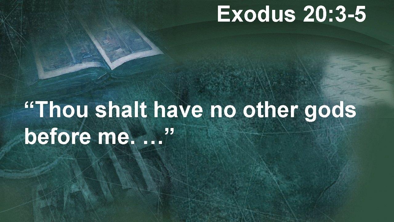 "Exodus 20: 3 -5 ""Thou shalt have no other gods before me. …"""
