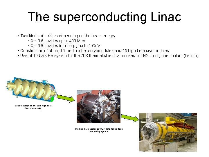 The superconducting Linac • Two kinds of cavities depending on the beam energy •