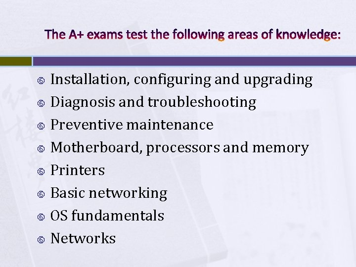 The A+ exams test the following areas of knowledge: Installation, configuring and upgrading Diagnosis