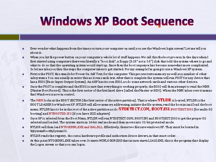Windows XP Boot Sequence Ever wonder what happens from the time you turn your