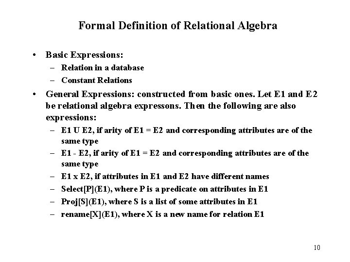 Formal Definition of Relational Algebra • Basic Expressions: – Relation in a database –