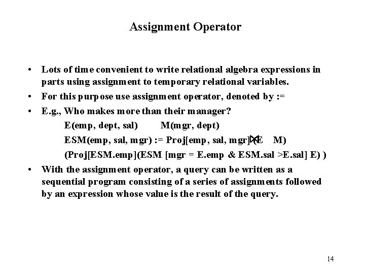 Assignment Operator • Lots of time convenient to write relational algebra expressions in parts