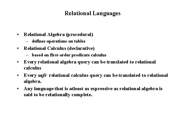 Relational Languages • Relational Algebra (procedural) – defines operations on tables • Relational Calculus