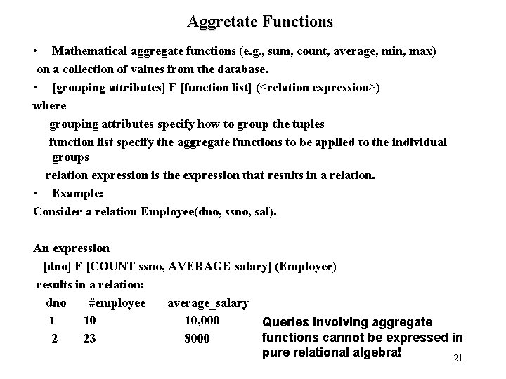 Aggretate Functions • Mathematical aggregate functions (e. g. , sum, count, average, min, max)