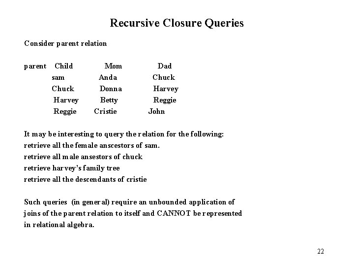 Recursive Closure Queries Consider parent relation parent Child sam Chuck Harvey Reggie Mom Anda