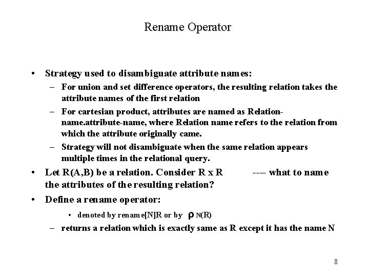 Rename Operator • Strategy used to disambiguate attribute names: – For union and set
