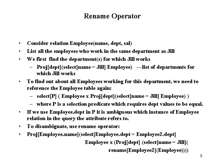 Rename Operator • • Consider relation Employee(name, dept, sal) List all the employees who