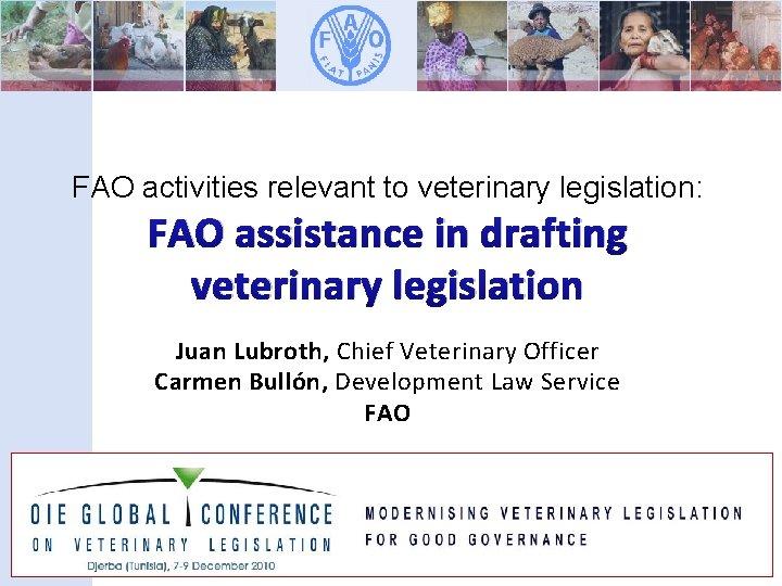 FAO activities relevant to veterinary legislation: FAO assistance in drafting veterinary legislation Juan Lubroth,