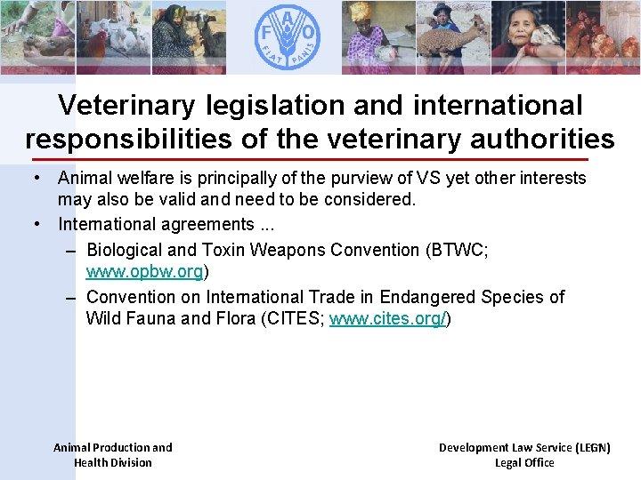 Veterinary legislation and international responsibilities of the veterinary authorities • Animal welfare is principally