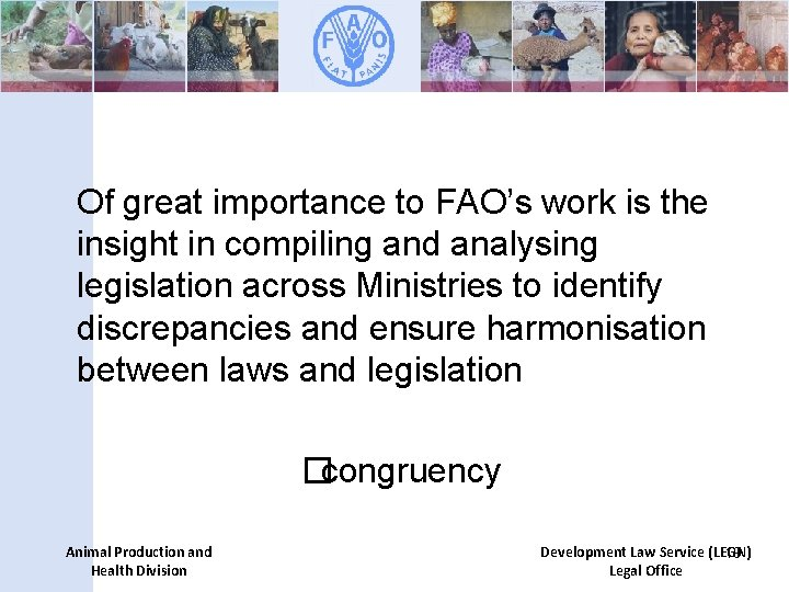 Of great importance to FAO's work is the insight in compiling and analysing legislation