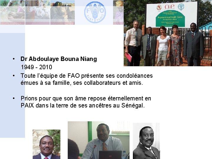 • Dr Abdoulaye Bouna Niang 1949 - 2010 • Toute l'équipe de FAO