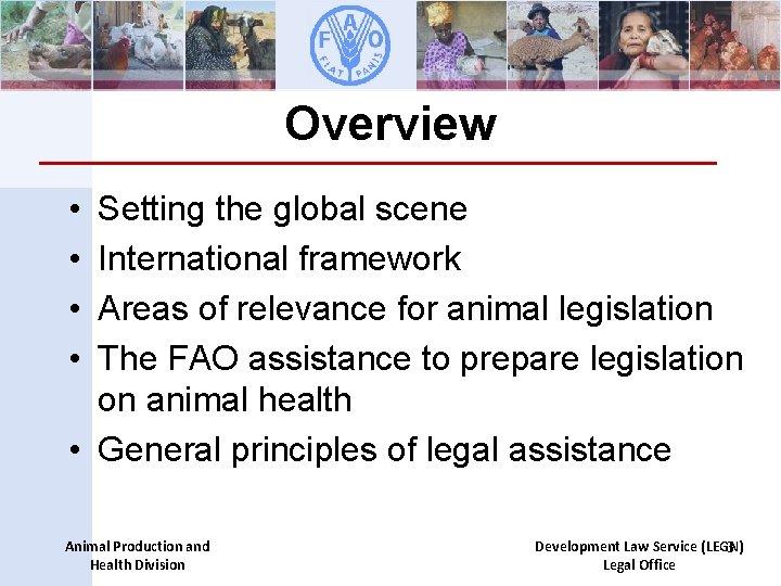 Overview • • Setting the global scene International framework Areas of relevance for animal