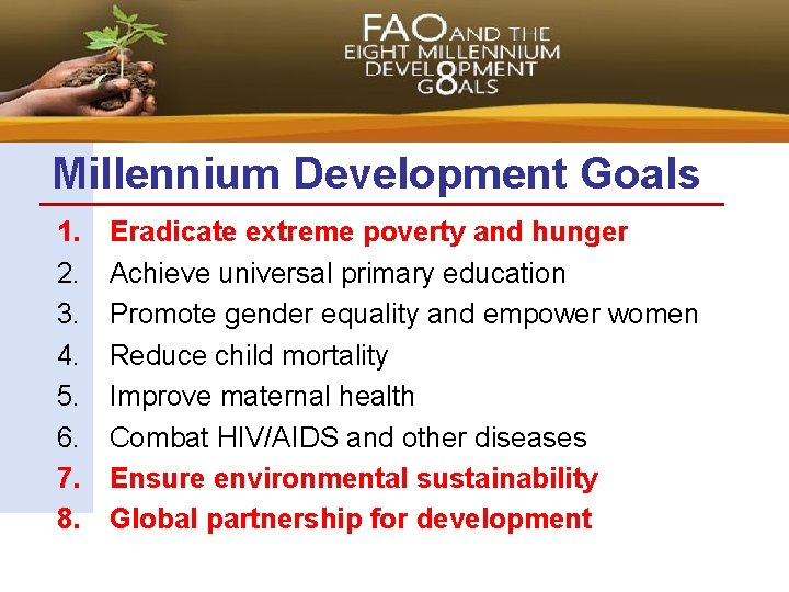 Millennium Development Goals 1. 2. 3. 4. 5. 6. 7. 8. Eradicate extreme poverty