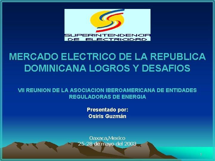 MERCADO ELECTRICO DE LA REPUBLICA DOMINICANA LOGROS Y DESAFIOS VII REUNION DE LA ASOCIACION