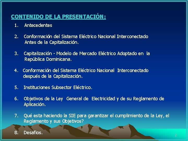 CONTENIDO DE LA PRESENTACIÓN: 1. Antecedentes 2. Conformación del Sistema Eléctrico Nacional Interconectado Antes