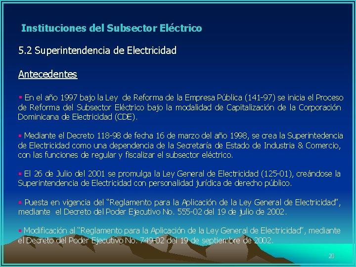 Instituciones del Subsector Eléctrico 5. 2 Superintendencia de Electricidad Antecedentes § En el