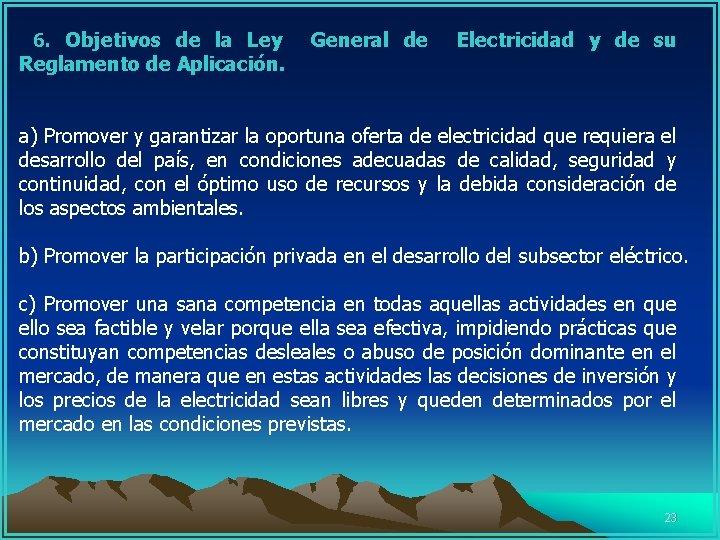 6. Objetivos de la Ley General de Electricidad y de su Reglamento de