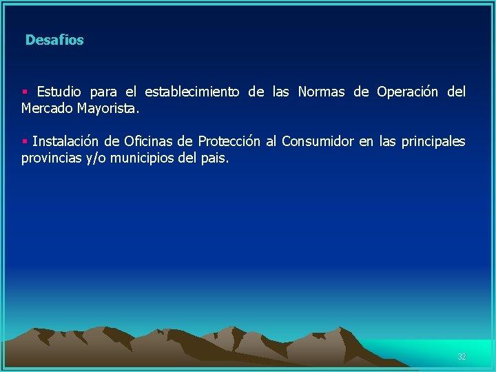Desafios § Estudio para el establecimiento de las Normas de Operación del Mercado Mayorista.