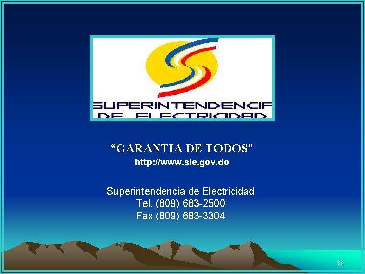 """""""GARANTIA DE TODOS"""" http: //www. sie. gov. do Superintendencia de Electricidad Tel. (809) 683"""