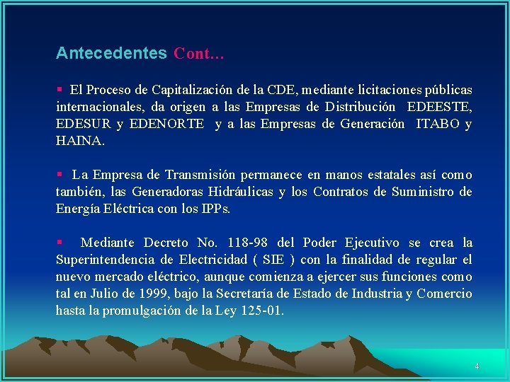 Antecedentes Cont… § El Proceso de Capitalización de la CDE, mediante licitaciones públicas