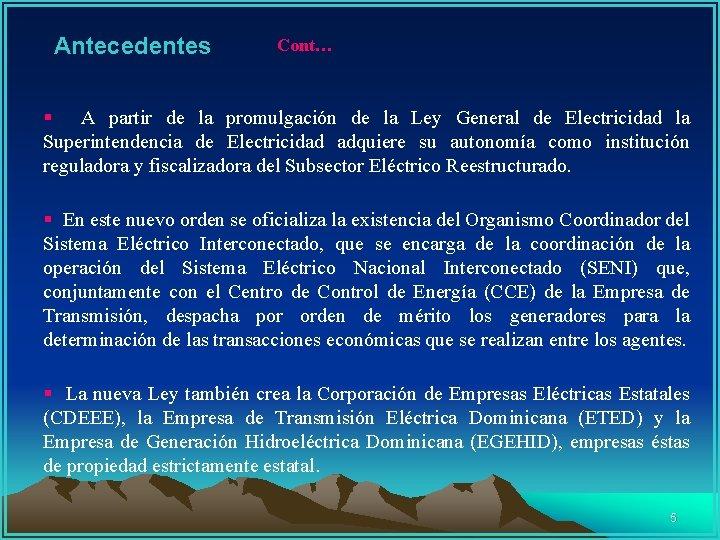 Antecedentes Cont… § A partir de la promulgación de la Ley General de Electricidad