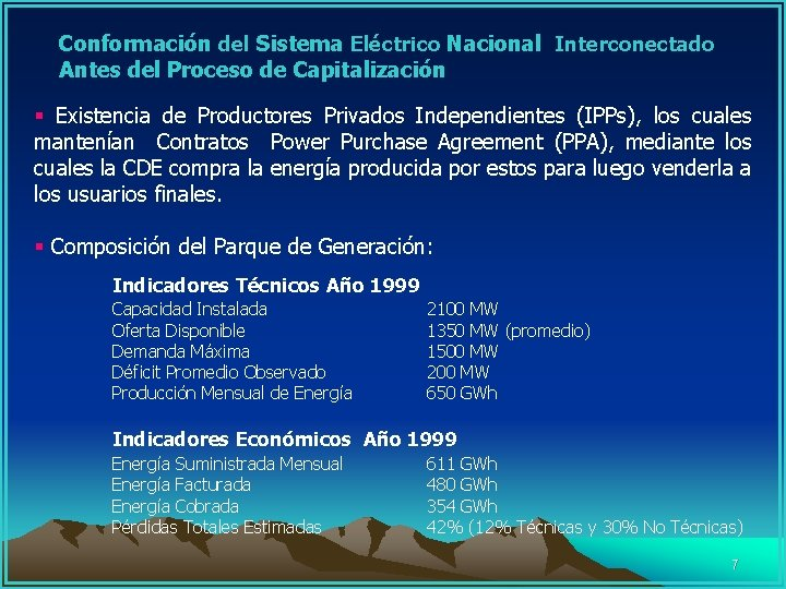 Conformación del Sistema Eléctrico Nacional Interconectado Antes del Proceso de Capitalización § Existencia