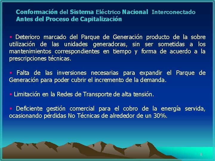 Conformación del Sistema Eléctrico Nacional Interconectado Antes del Proceso de Capitalización § Deterioro