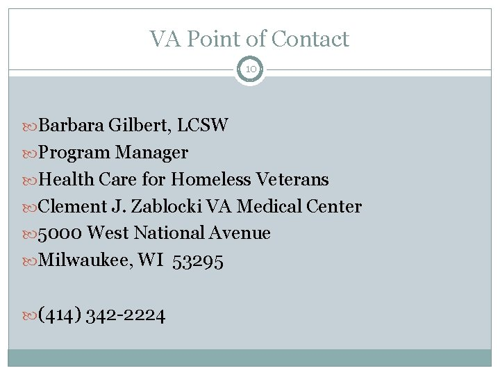 VA Point of Contact 10 Barbara Gilbert, LCSW Program Manager Health Care for Homeless