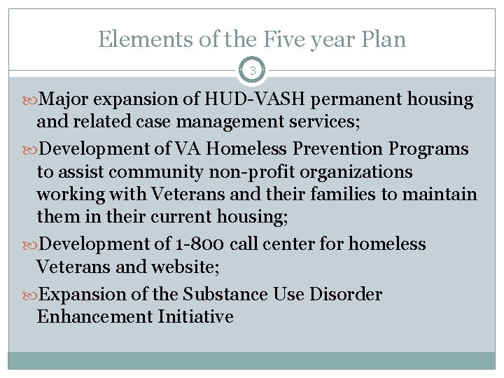 Elements of the Five year Plan 3 Major expansion of HUD-VASH permanent housing and