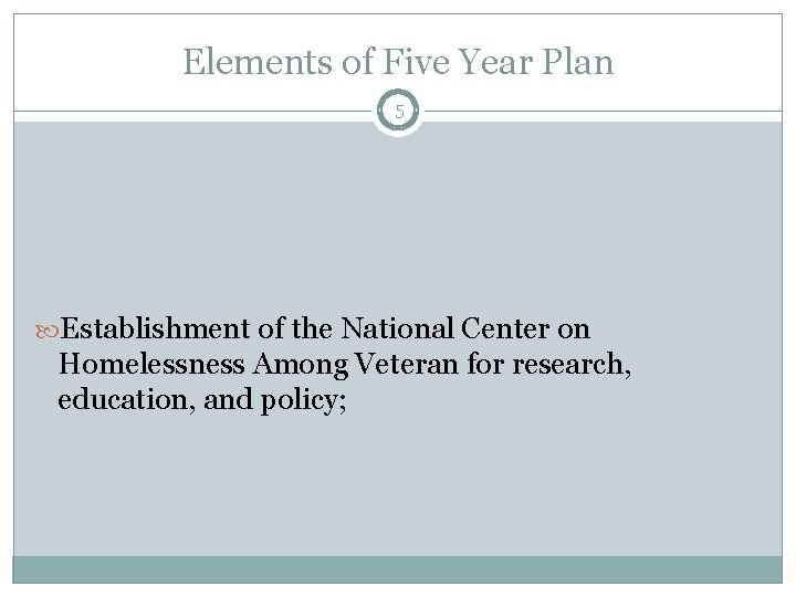 Elements of Five Year Plan 5 Establishment of the National Center on Homelessness Among
