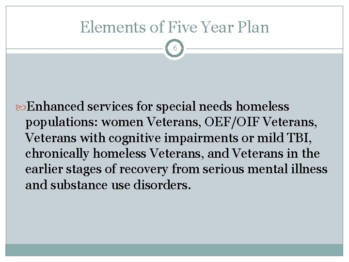 Elements of Five Year Plan 6 Enhanced services for special needs homeless populations: women