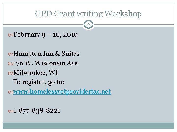 GPD Grant writing Workshop 9 February 9 – 10, 2010 Hampton Inn & Suites