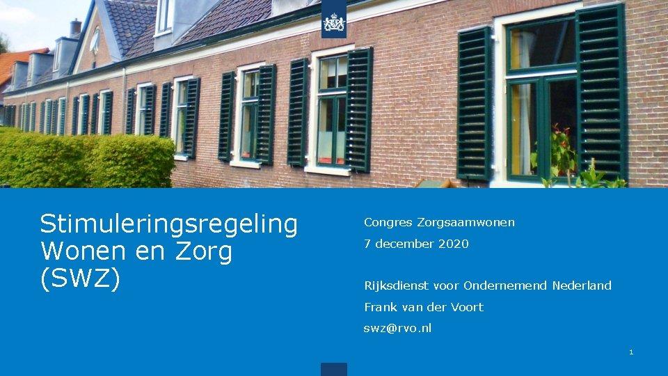 Stimuleringsregeling Wonen en Zorg (SWZ) Congres Zorgsaamwonen 7 december 2020 Rijksdienst voor Ondernemend Nederland