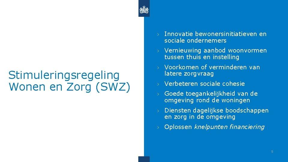 Stimuleringsregeling Wonen en Zorg (SWZ) › Innovatie bewonersinitiatieven en sociale ondernemers › Vernieuwing aanbod