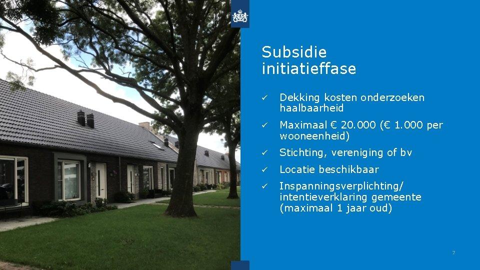 Subsidie initiatieffase ü Dekking kosten onderzoeken haalbaarheid ü Maximaal € 20. 000 (€ 1.