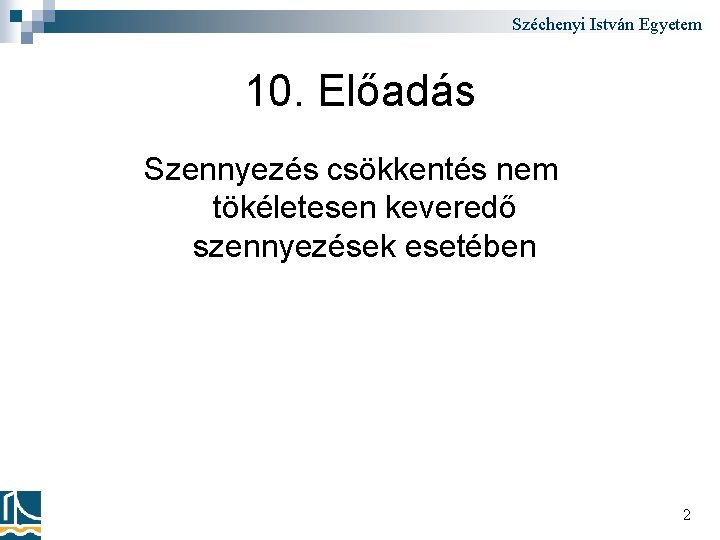 Széchenyi István Egyetem 10. Előadás Szennyezés csökkentés nem tökéletesen keveredő szennyezések esetében 2