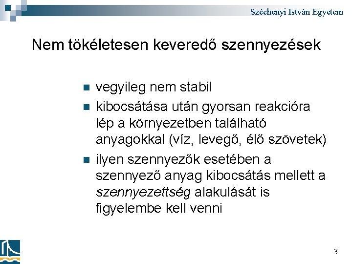 Széchenyi István Egyetem Nem tökéletesen keveredő szennyezések n n n vegyileg nem stabil kibocsátása