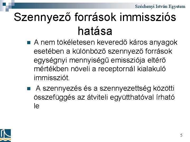 Széchenyi István Egyetem Szennyező források immissziós hatása n n A nem tökéletesen keveredő káros