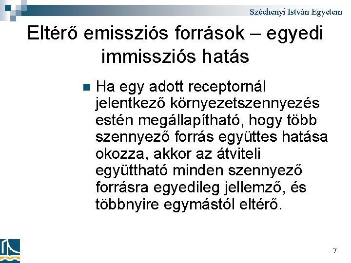 Széchenyi István Egyetem Eltérő emissziós források – egyedi immissziós hatás n Ha egy adott