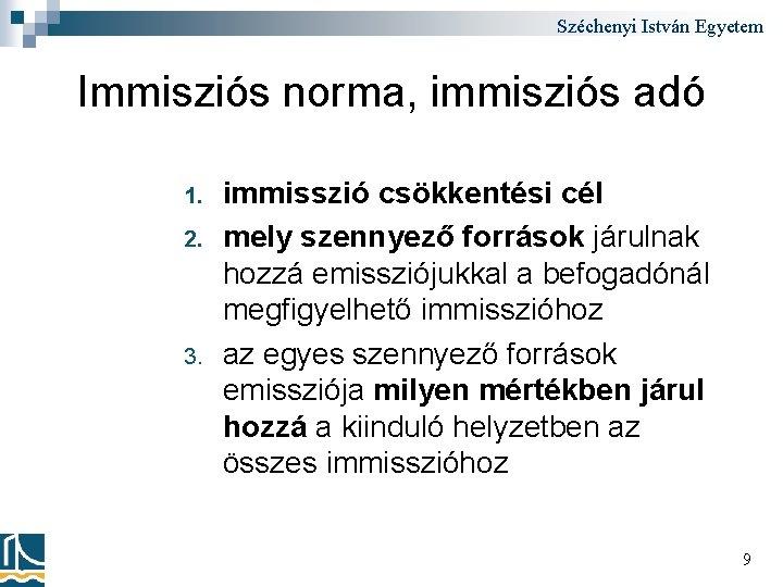 Széchenyi István Egyetem Immisziós norma, immisziós adó 1. 2. 3. immisszió csökkentési cél mely
